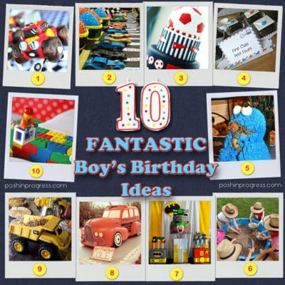 10 Fantastic Boy's Birthday Ideas