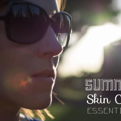 Summer Skin Care Essentials