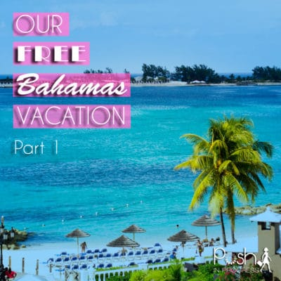 Our Free Bahamas Vacation: Part One